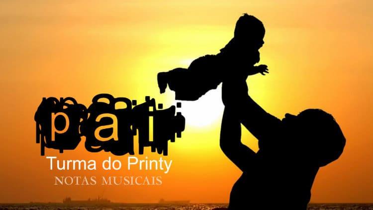 Pai - Turma do Printy - Cifra melódica