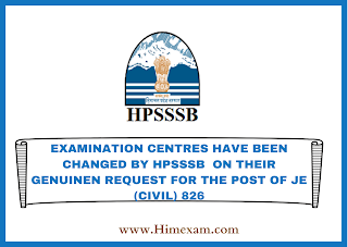 EXAMINATION CENTRES HAVE BEEN CHANGED BY HPSSSB  ON THEIR GENUINEN REQUEST FOR THE POST OF JE (CIVIL) 826