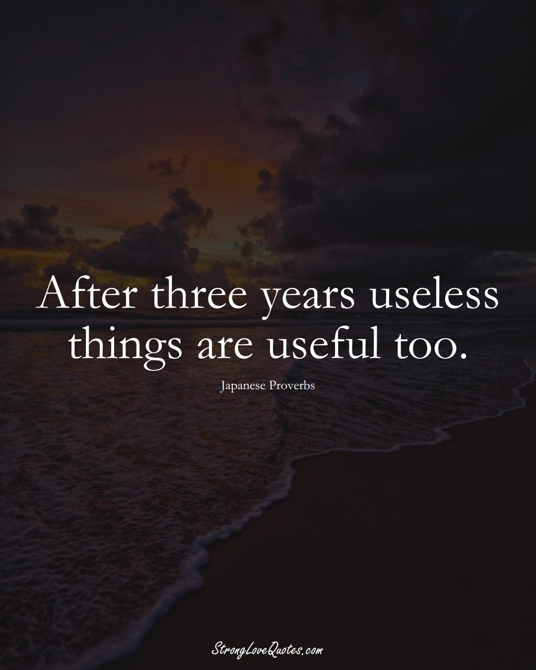 After three years useless things are useful too. (Japanese Sayings);  #AsianSayings