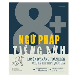 Ngữ Pháp Tiếng Anh 8+ Luyện Kĩ Năng Toàn Diện Cho Kỳ Thi THPT Quốc Gia ebook PDF EPUB AWZ3 PRC MOBI