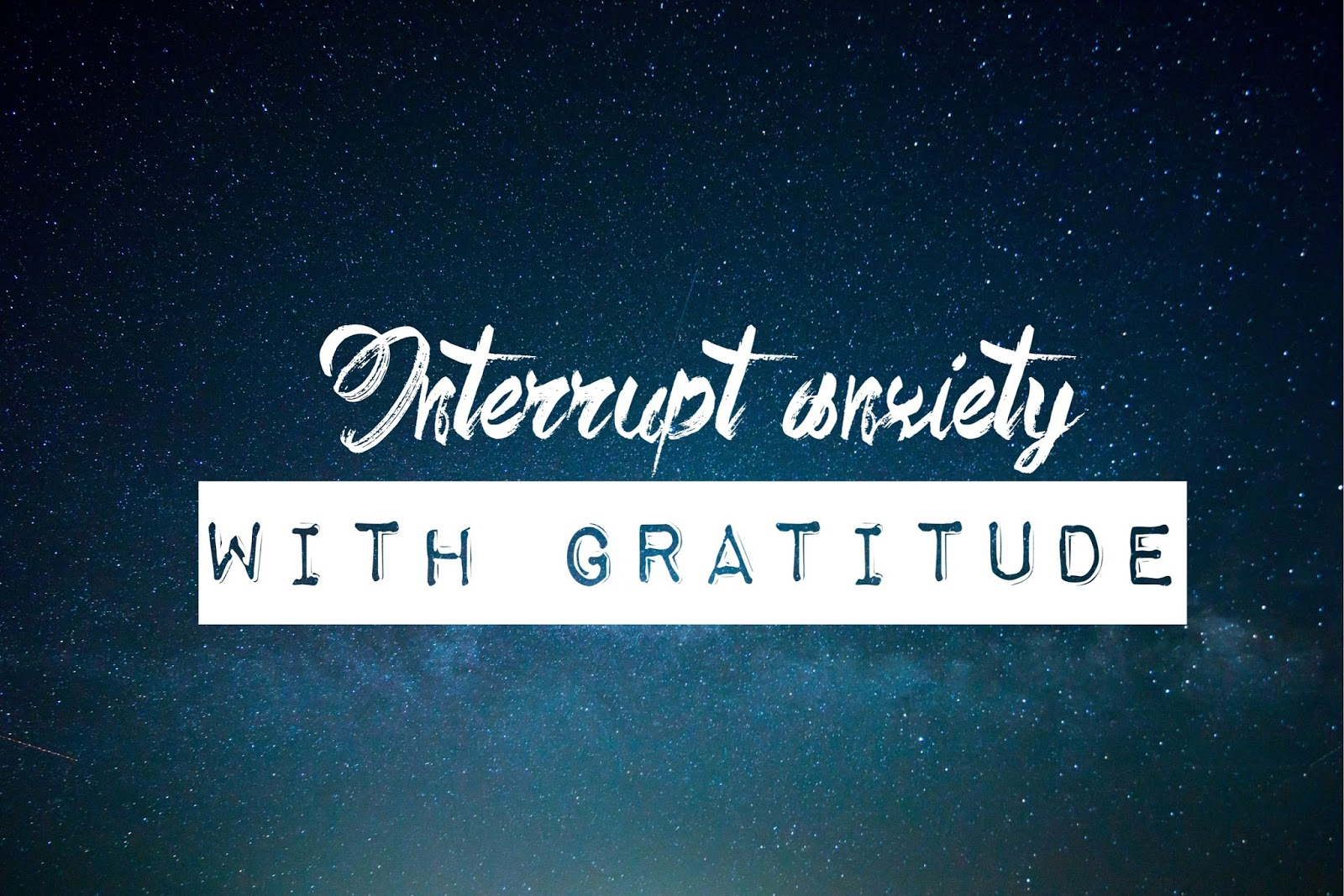 Interrupt anxiety with gratitude image