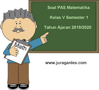 Contoh Soal PAS / UAS Matematika Kelas 5 SD/MI Semester 1 K13 T.A 2019/2020