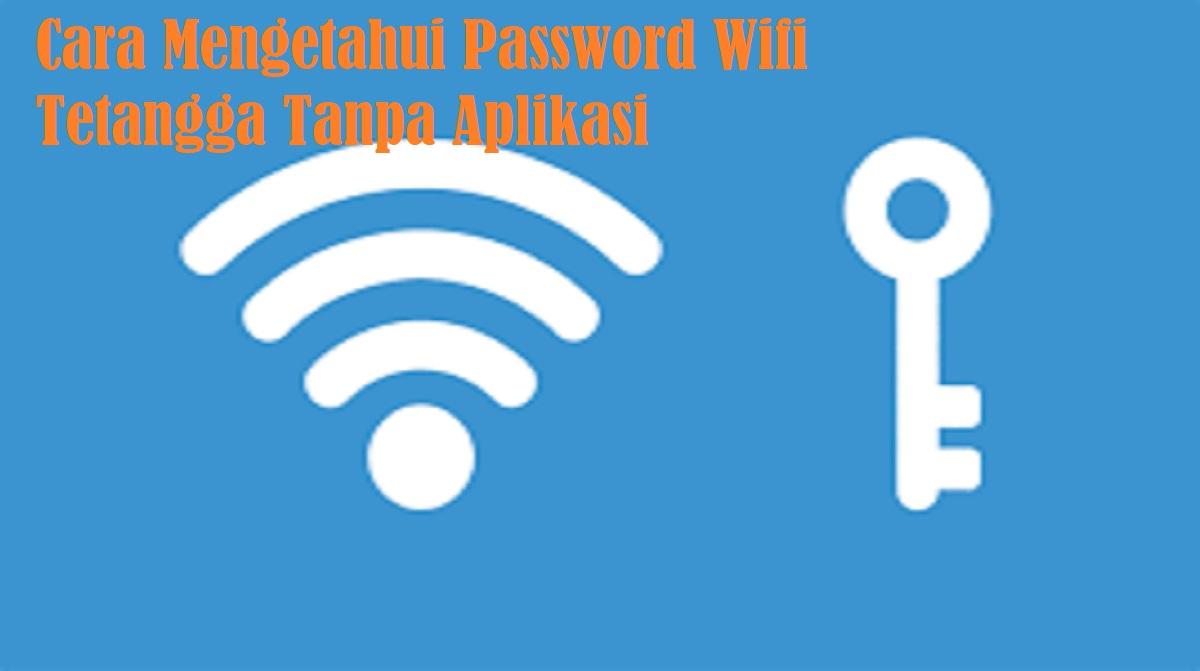 Cara Mengetahui Password Wifi Tetangga Tanpa Aplikasi