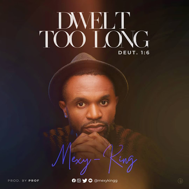 Audio: Mexy King – Dwelt Too Long