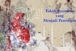 Tokoh Pesantren yang Menjadi Pemimpin di Indonesia
