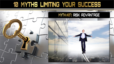 10 Myths Limiting Your Success:  RISK-TAKER ADVANTAGE