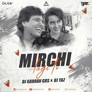 MIRCHI LAGI TO (REMIX) - DJ GAURAV GRS X DJ TAZ