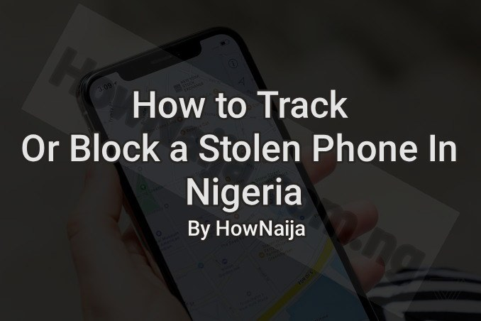 How to Track Or Block a Stolen Phone In Nigeria