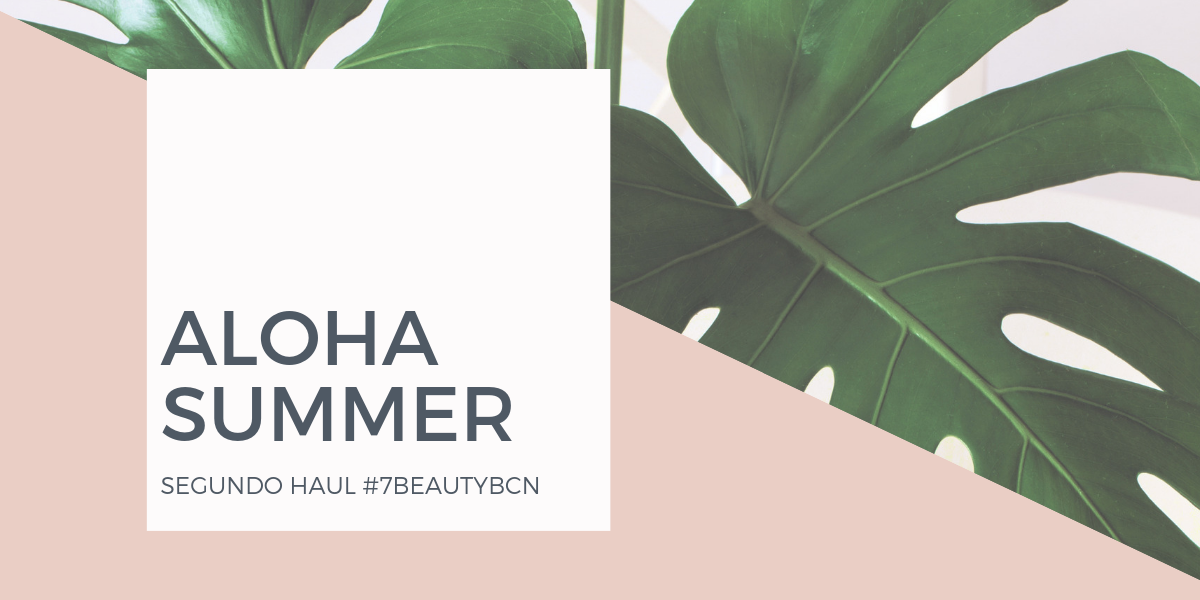 ALOHA SUMMER, SEGUNDO HAUL #7BEAUTYBCN