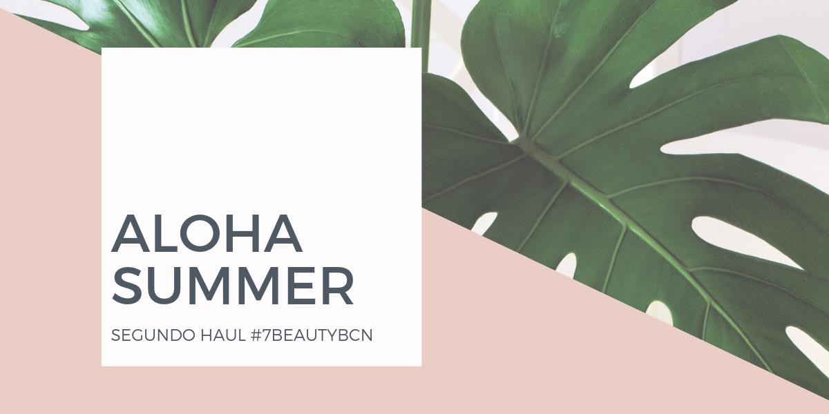 ALOHA SUMMER, SEGUNDO HAUL #7BEAUTYBCN