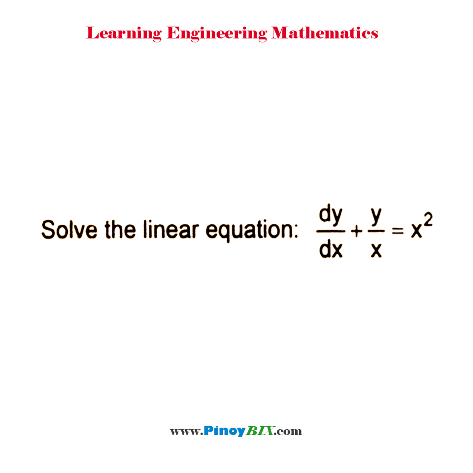 Solve the linear equation: dy/dx + y/x = x^2
