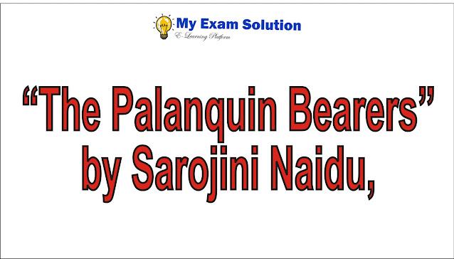 "Critical analysis of ""The Palanquin Bearers"" by Sarojini Naidu"