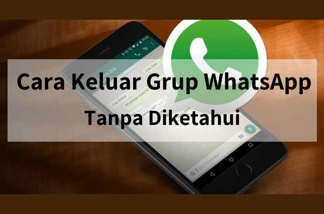 Cara Keluar dari Grup WhatsApp Tanpa Diketahui