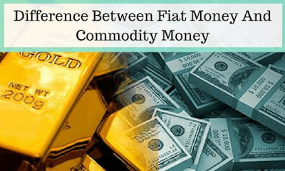 Difference Between Fiat Money And Commodity Money
