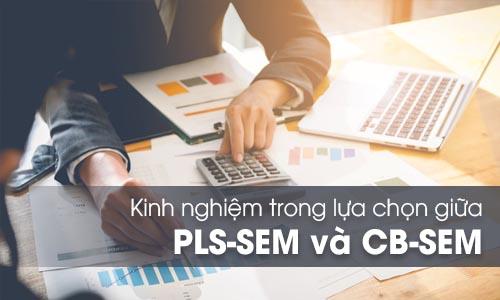 Kinh nghiệm trong lựa chọn giữa PLS-SEM và CB-SEM