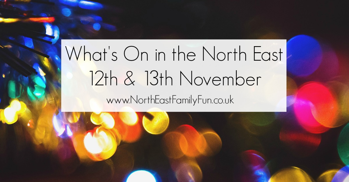 What's On in the North East for Families & Kids | 12th & 13th November