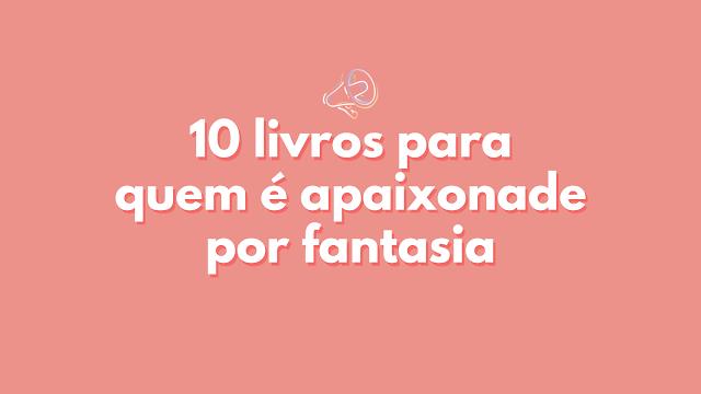 10 livros para apaixonades por fantasia