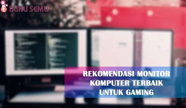 Rekomendasi Monitor Komputer Terbaik untuk Gaming, bukusemu