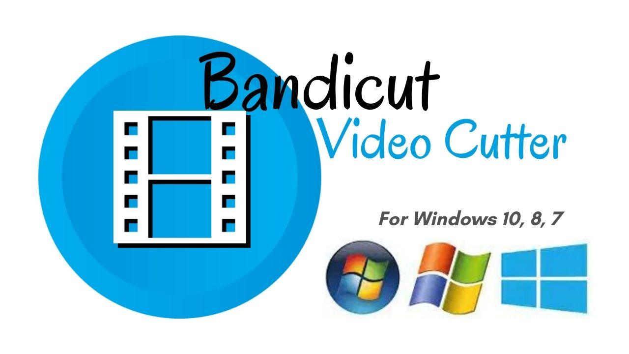 Bandicut Video Cutter Download Latest Version for Windows 10, 8, 7