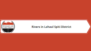 Rivers In Lahaul Spiti District