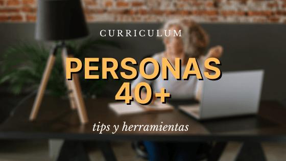 Curriculum para personas de 40 y 50 años: Tips y herramientas