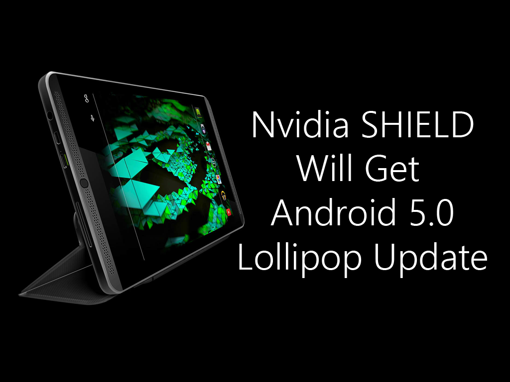 Nvidia SHIELD Tablet will get Android 5.0 Lollipop Update Before the End of November