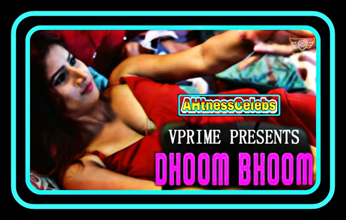 Dhoom Bhoom (2021) - VPrime Hindi Hot Web Series S01 Complete