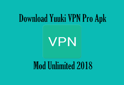 Download Software Yuuki VPN Pro Unlimited Mod Terbaru 2018