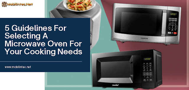 5 Guidelines For Selecting A Microwave Oven For Your Cooking Needs