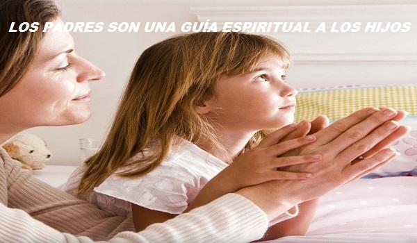 LOS PADRES SON UNA GUÍA ESPIRITUAL A LOS HIJOS