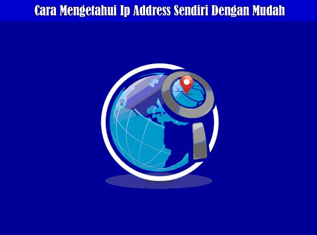 Cara Mengetahui IP Address (Alamat IP) Sendiri Dengan Mudah