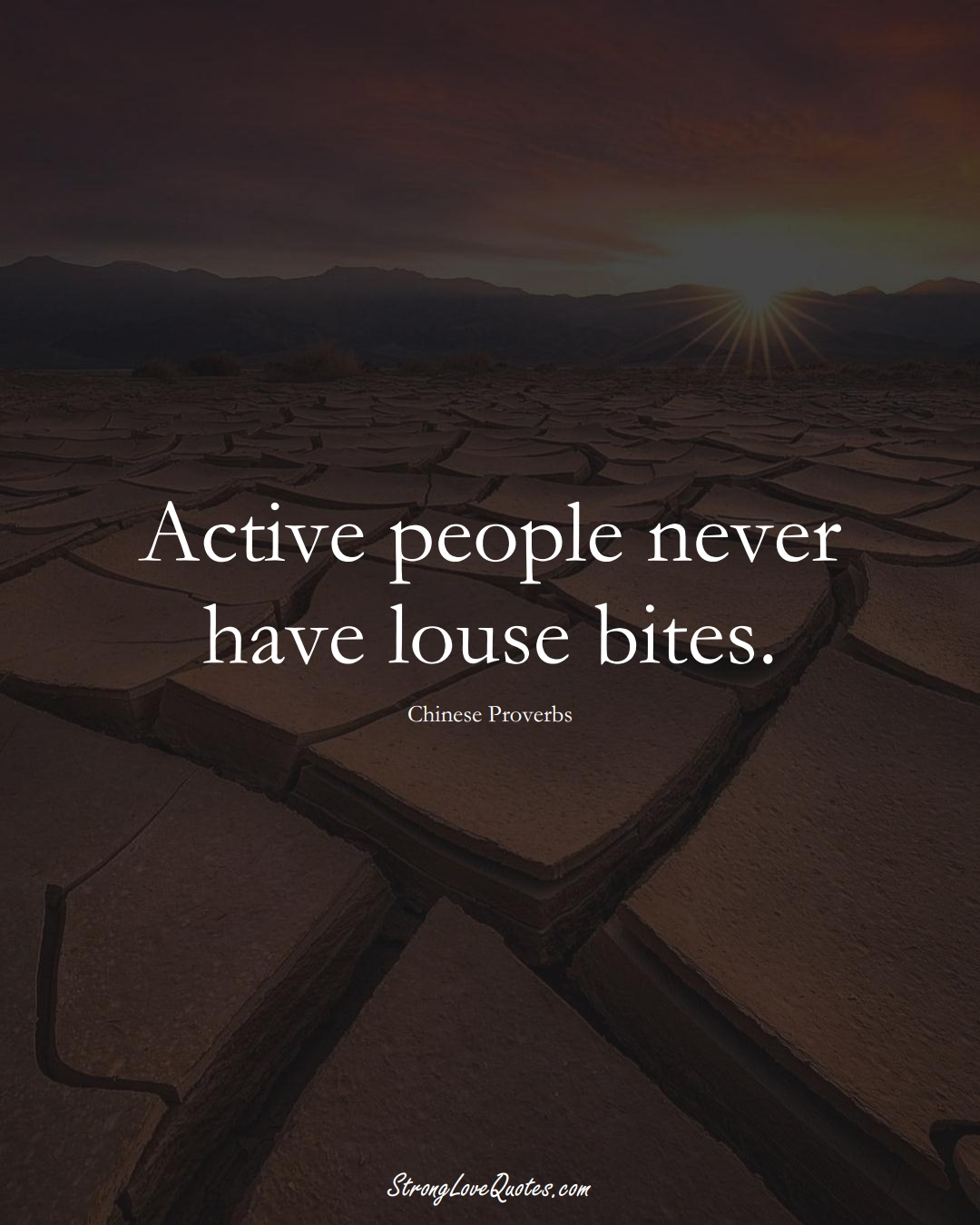 Active people never have louse bites. (Chinese Sayings);  #AsianSayings