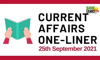 Current Affairs One-Liner: 25th September 2021
