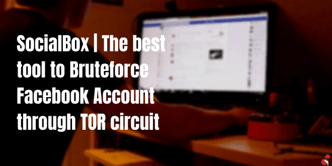 SocialBox | The Best Tool to Bruteforce Facebook Through TOR circuit