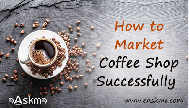 How to Successfully Market Your Coffee Shop: eAskme