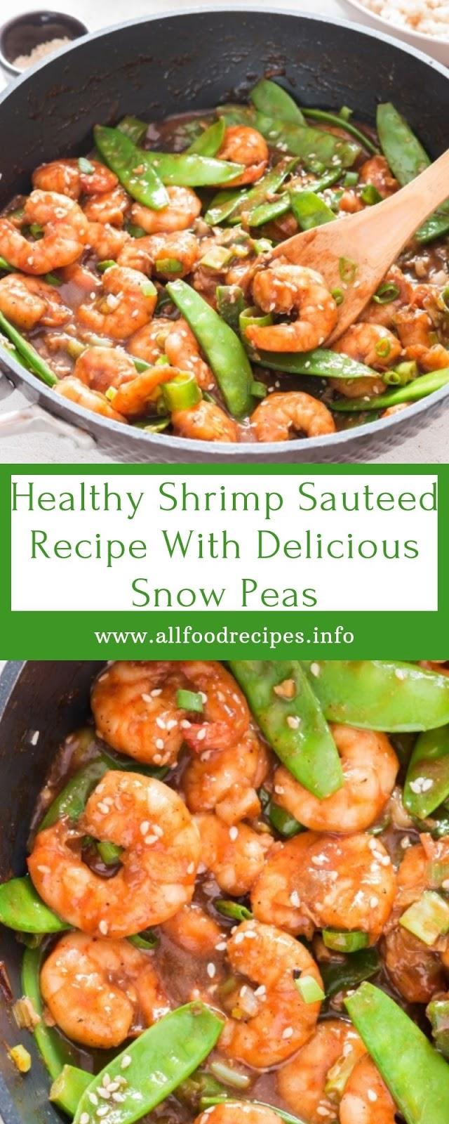 Healthy Shrimp Sauteed Recipe With Delicious Snow Peas