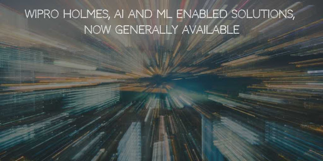 Wipro HOLMES, AI and ML enabled solutions,Now Generally Available