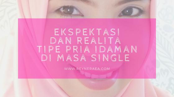 Ekspektasi Dan Realita Tipe Pria Idaman Di Masa Single
