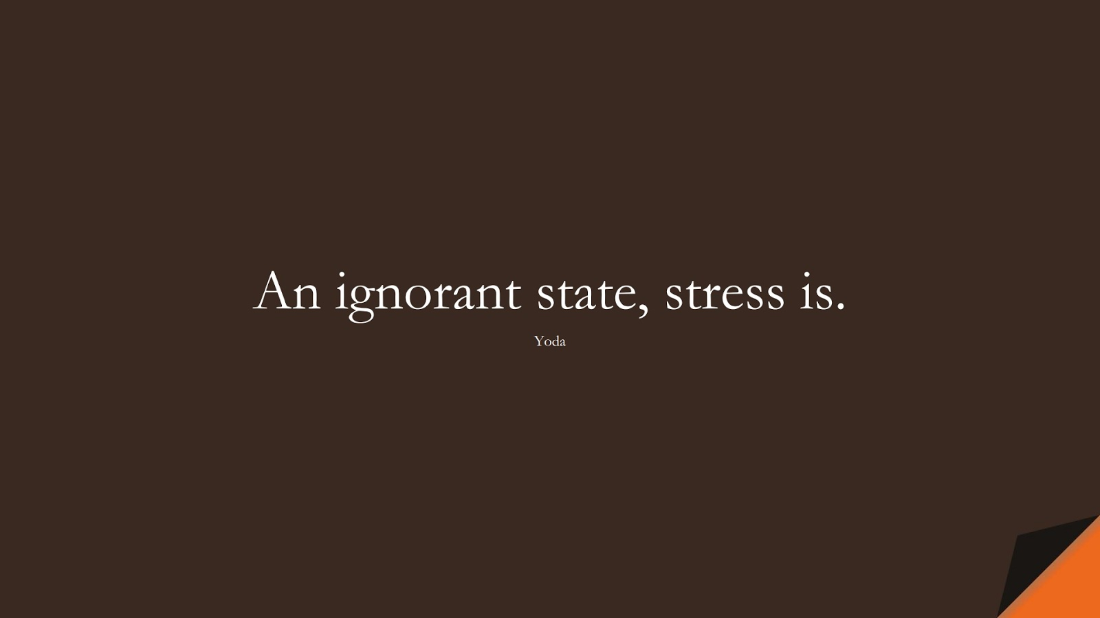 An ignorant state, stress is. (Yoda);  #StressQuotes