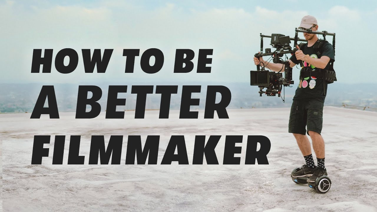 8 Ways To Become A Better Filmmaker