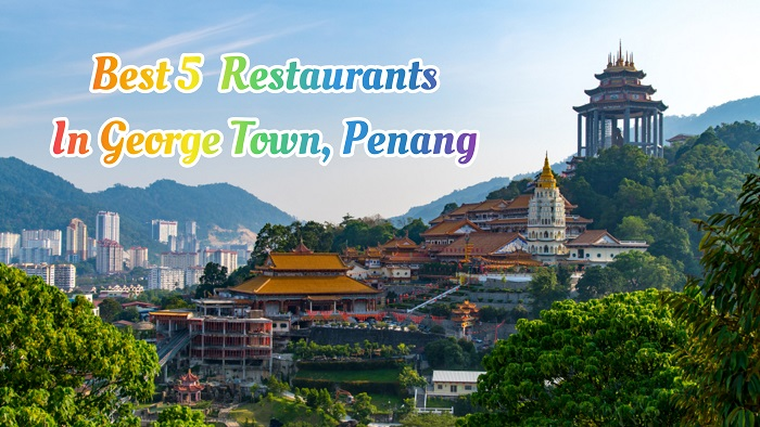 Top Best 5 Restaurants In George Town, Penang