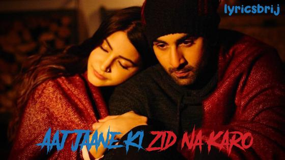 Aaj Jaane Ki Zid Na Karo Lyrics - Ranbir | Ae Dil Hai Mushkil