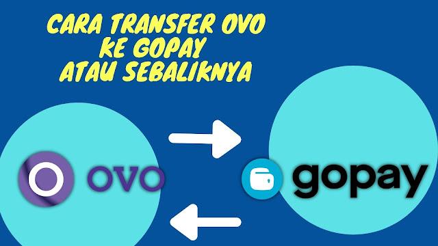 transfer OVO ke Gopay,maupun sebaliknya