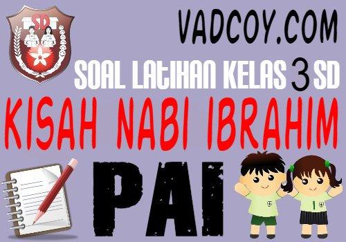 Soal Latihan PAI Kelas 3 SD Materi Kisah Keteladanan Nabi Ibrahim