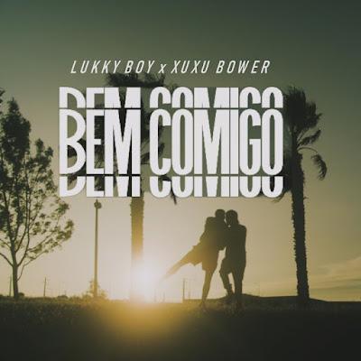 Lukky Boy x Xuxu Bower - Bem Comigo [Download]