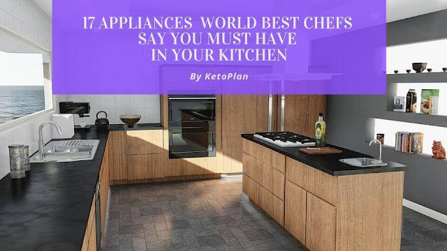 18 appliances List world Best chefs say You Need in Your Kitchen