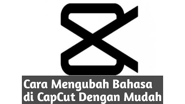 Cara Mengubah Bahasa di CapCut