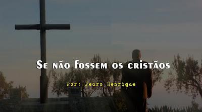 Se não fossem os cristãos