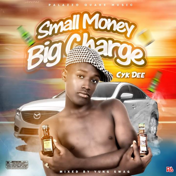 [Music] Cyk Dee - Small money, big charge (prod. Yung swag) #Arewapublisize