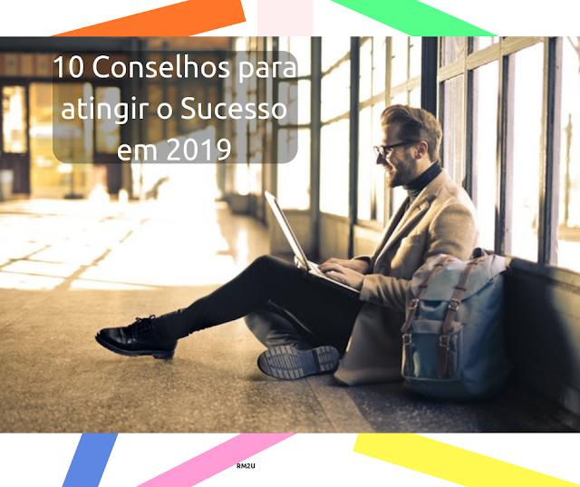10 Conselhos para atingir o Sucesso em 2019